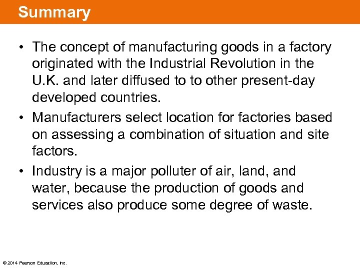 Summary • The concept of manufacturing goods in a factory originated with the Industrial