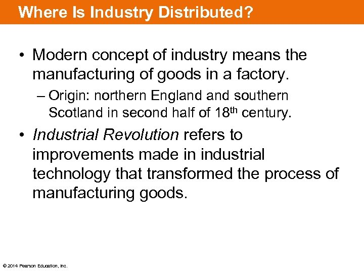 Where Is Industry Distributed? • Modern concept of industry means the manufacturing of goods