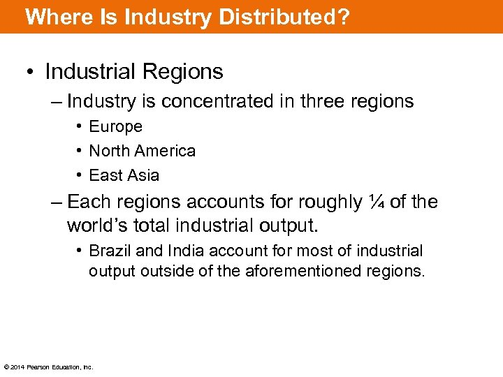 Where Is Industry Distributed? • Industrial Regions – Industry is concentrated in three regions