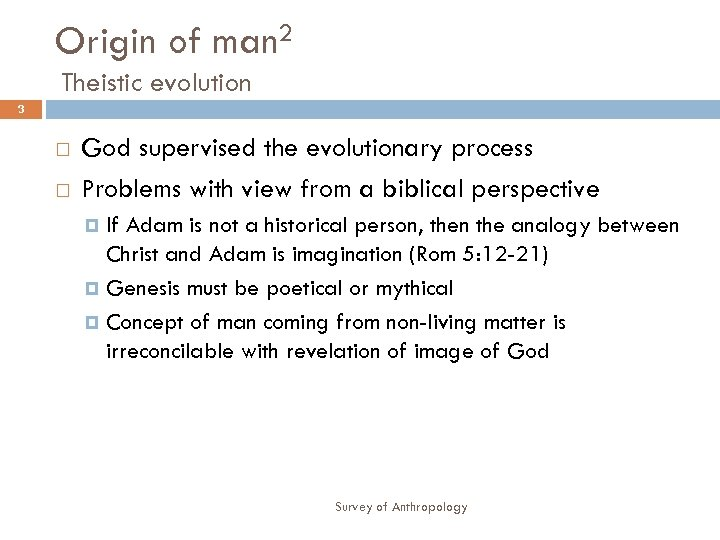 Origin of man 2 Theistic evolution 3 God supervised the evolutionary process Problems with