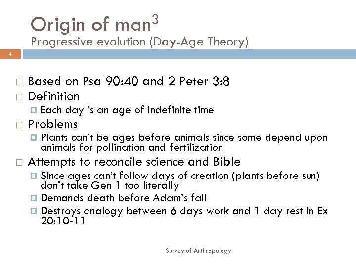 Origin of man 3 Progressive evolution (Day-Age Theory) 4 Based on Psa 90: 40