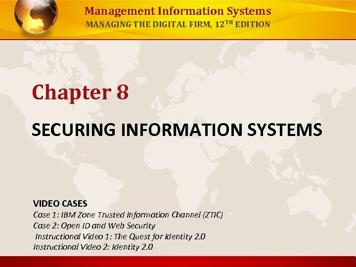 Management Information Systems MANAGING THE DIGITAL FIRM, 12 TH EDITION Chapter 8 SECURING INFORMATION