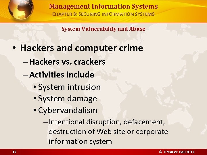 Management Information Systems CHAPTER 8: SECURING INFORMATION SYSTEMS System Vulnerability and Abuse • Hackers