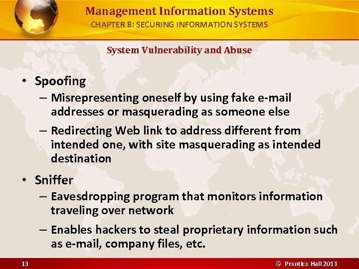 Management Information Systems CHAPTER 8: SECURING INFORMATION SYSTEMS System Vulnerability and Abuse • Spoofing