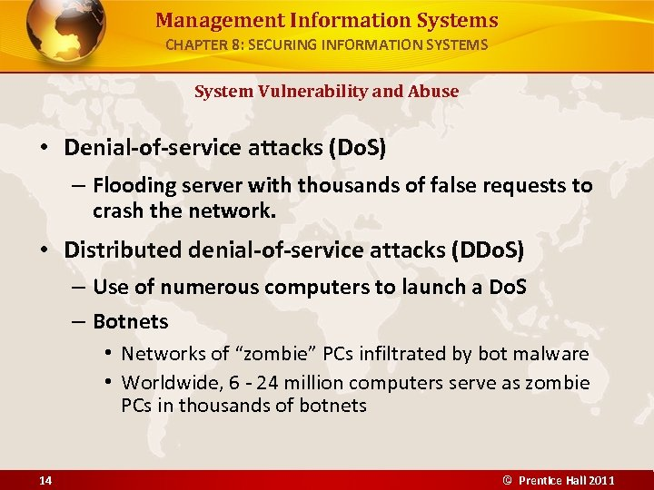 Management Information Systems CHAPTER 8: SECURING INFORMATION SYSTEMS System Vulnerability and Abuse • Denial-of-service