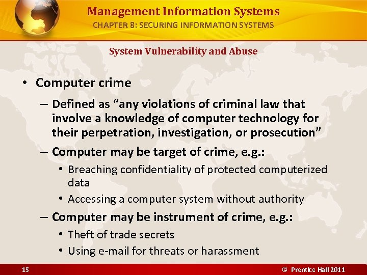 Management Information Systems CHAPTER 8: SECURING INFORMATION SYSTEMS System Vulnerability and Abuse • Computer