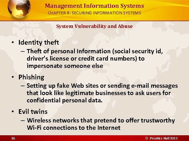 Management Information Systems CHAPTER 8: SECURING INFORMATION SYSTEMS System Vulnerability and Abuse • Identity