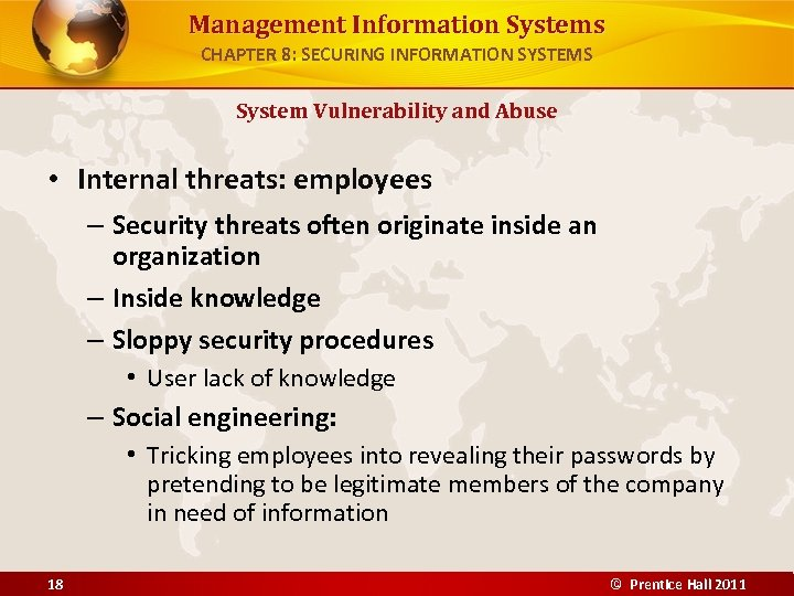 Management Information Systems CHAPTER 8: SECURING INFORMATION SYSTEMS System Vulnerability and Abuse • Internal