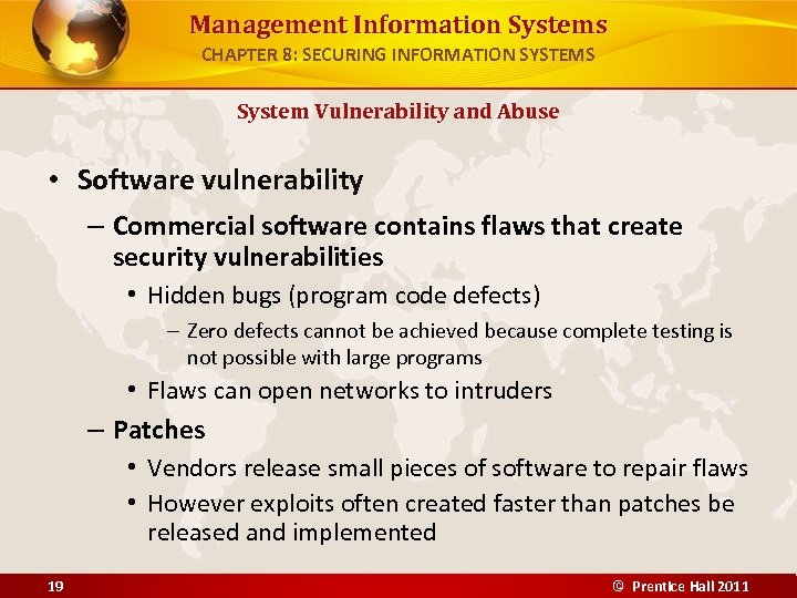 Management Information Systems CHAPTER 8: SECURING INFORMATION SYSTEMS System Vulnerability and Abuse • Software