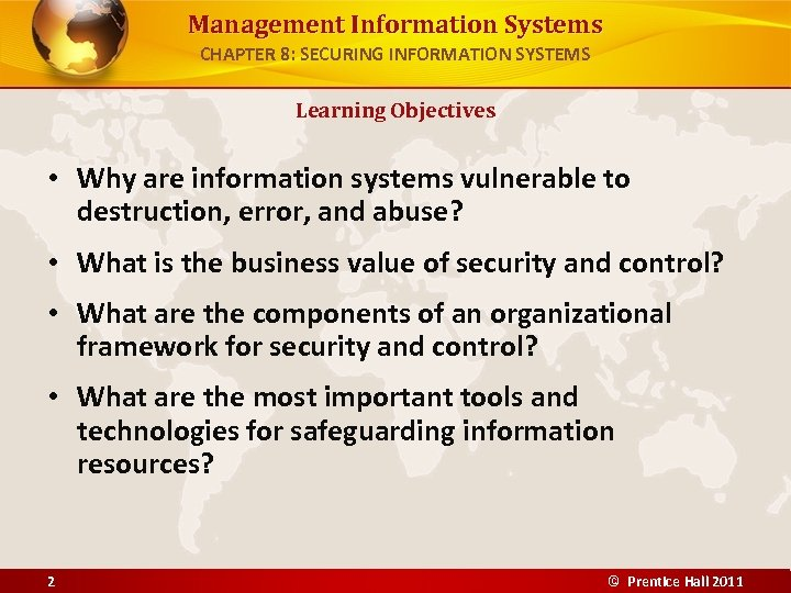Management Information Systems CHAPTER 8: SECURING INFORMATION SYSTEMS Learning Objectives • Why are information