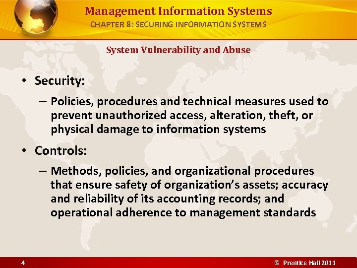 Management Information Systems CHAPTER 8: SECURING INFORMATION SYSTEMS System Vulnerability and Abuse • Security: