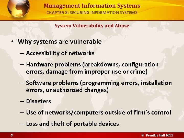Management Information Systems CHAPTER 8: SECURING INFORMATION SYSTEMS System Vulnerability and Abuse • Why