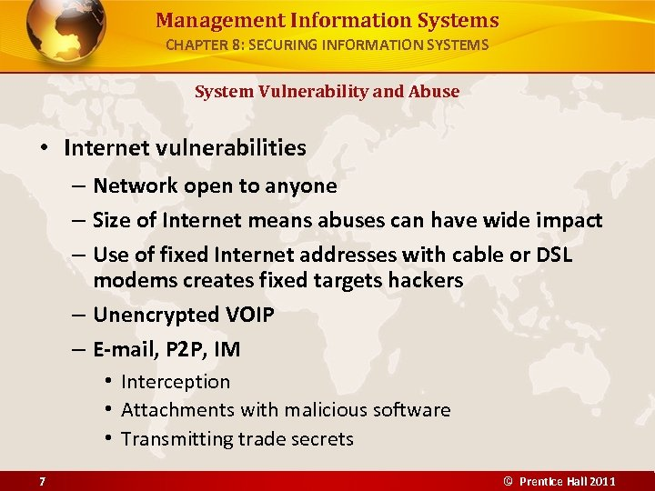 Management Information Systems CHAPTER 8: SECURING INFORMATION SYSTEMS System Vulnerability and Abuse • Internet