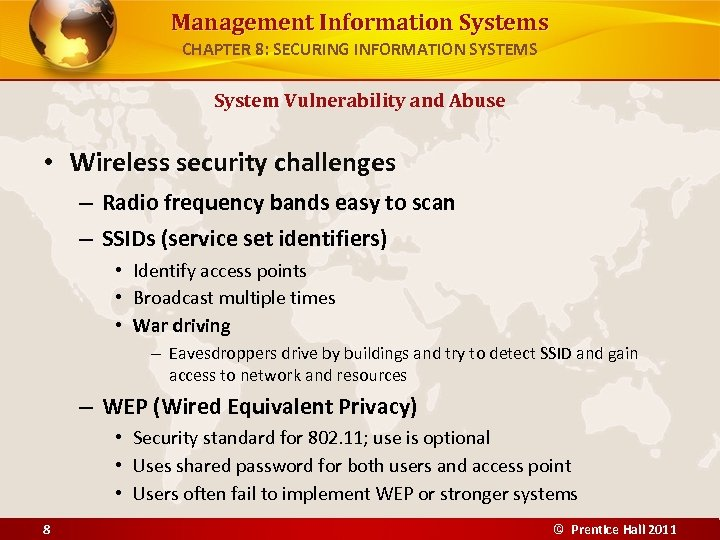 Management Information Systems CHAPTER 8: SECURING INFORMATION SYSTEMS System Vulnerability and Abuse • Wireless