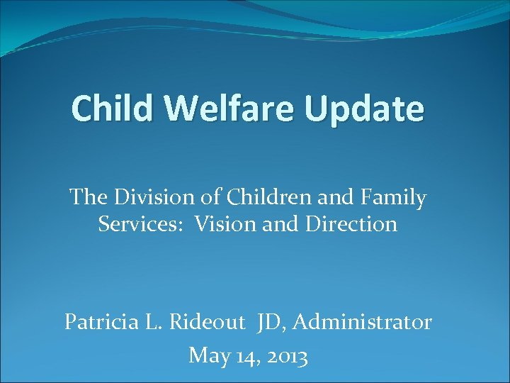 Child Welfare Update The Division of Children and Family Services: Vision and Direction Patricia