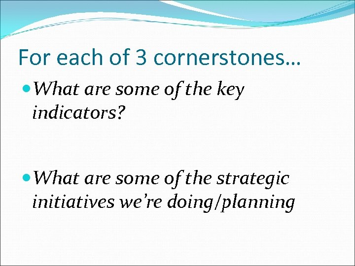 For each of 3 cornerstones… What are some of the key indicators? What are