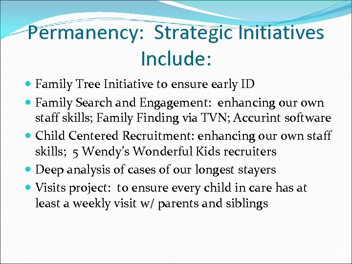 Permanency: Strategic Initiatives Include: Family Tree Initiative to ensure early ID Family Search and