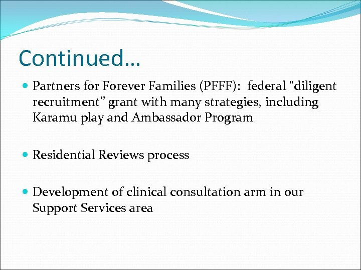 "Continued… Partners for Forever Families (PFFF): federal ""diligent recruitment"" grant with many strategies, including"