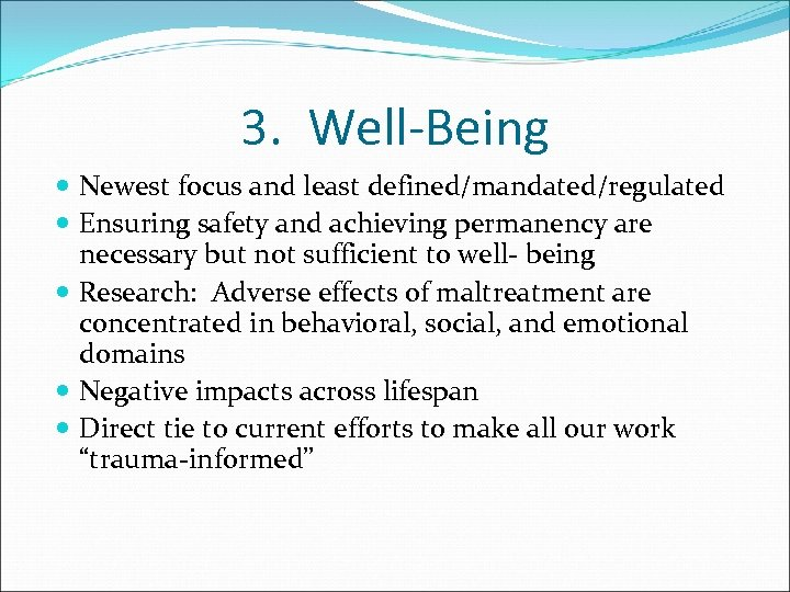 3. Well-Being Newest focus and least defined/mandated/regulated Ensuring safety and achieving permanency are necessary