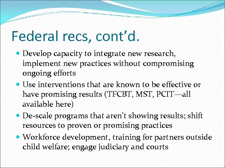 Federal recs, cont'd. Develop capacity to integrate new research, implement new practices without compromising
