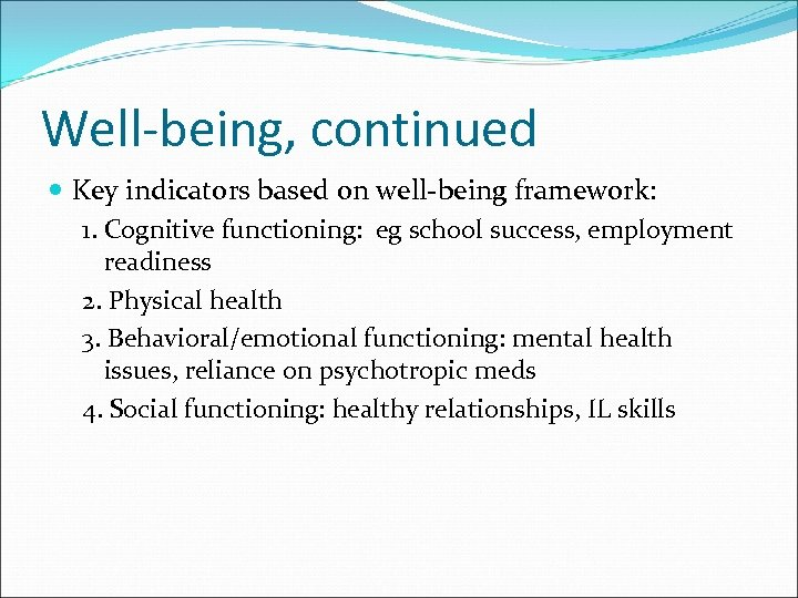 Well-being, continued Key indicators based on well-being framework: 1. Cognitive functioning: eg school success,