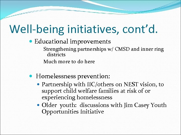 Well-being initiatives, cont'd. Educational improvements Strengthening partnerships w/ CMSD and inner ring districts Much