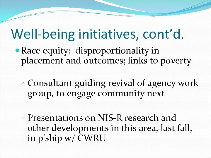 Well-being initiatives, cont'd. Race equity: disproportionality in placement and outcomes; links to poverty ◦
