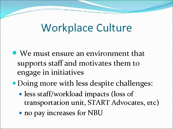 Workplace Culture We must ensure an environment that supports staff and motivates them to