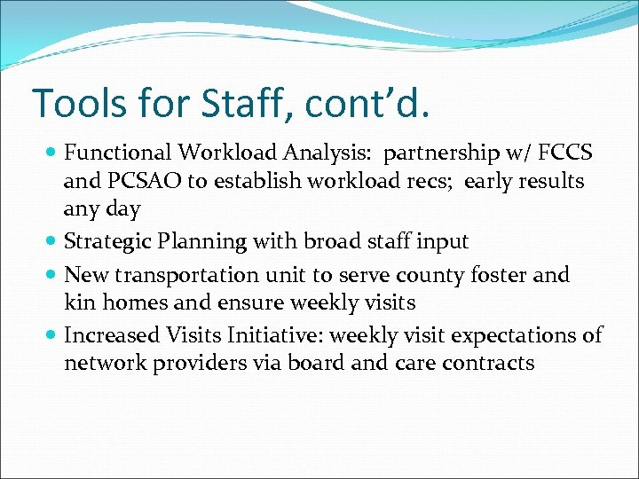 Tools for Staff, cont'd. Functional Workload Analysis: partnership w/ FCCS and PCSAO to establish