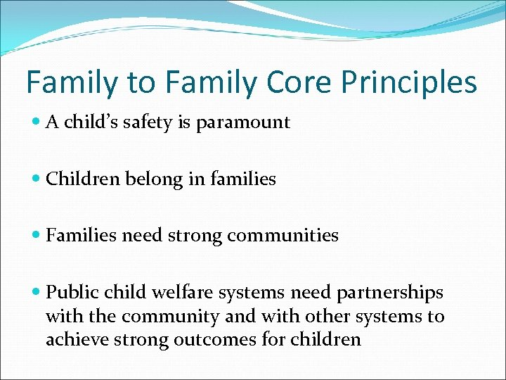Family to Family Core Principles A child's safety is paramount Children belong in families