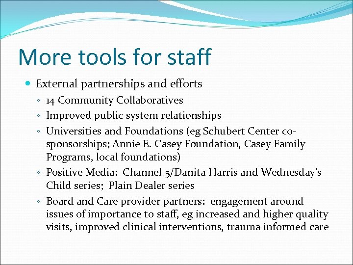 More tools for staff External partnerships and efforts ◦ 14 Community Collaboratives ◦ Improved