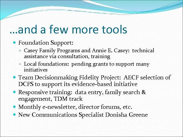 …and a few more tools Foundation Support: ◦ Casey Family Programs and Annie E.