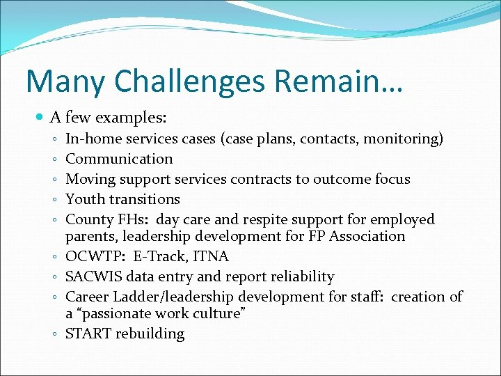 Many Challenges Remain… A few examples: ◦ In-home services cases (case plans, contacts, monitoring)