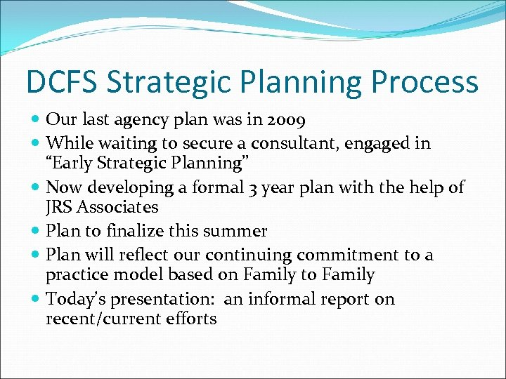 DCFS Strategic Planning Process Our last agency plan was in 2009 While waiting to