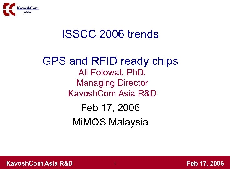 ISSCC 2006 trends GPS and RFID ready chips Ali Fotowat, Ph. D. Managing Director