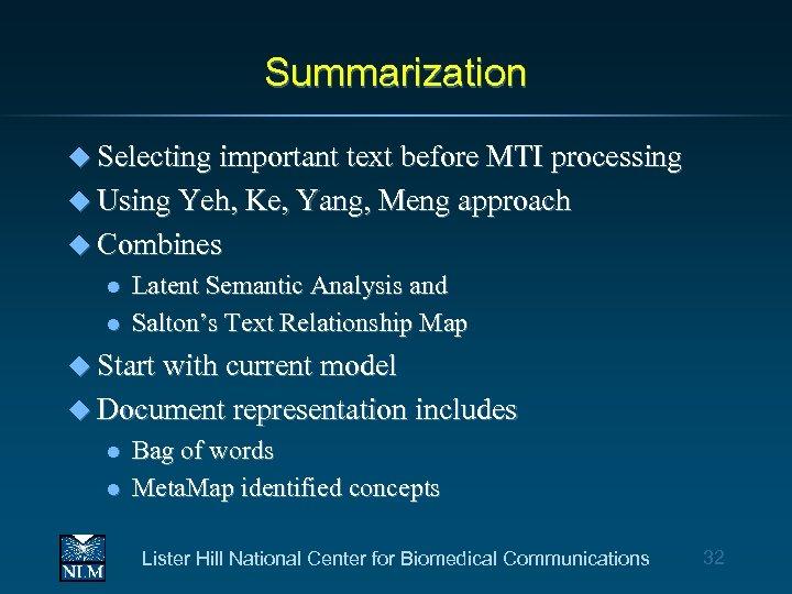Summarization u Selecting important text before MTI processing u Using Yeh, Ke, Yang, Meng