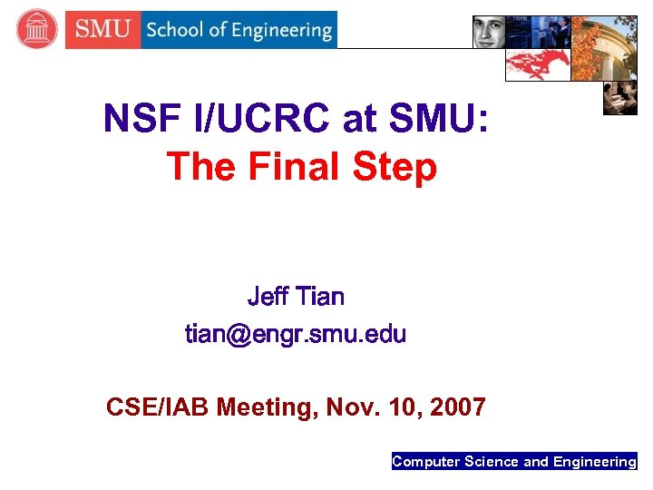 NSF I/UCRC at SMU: The Final Step Jeff Tian tian@engr. smu. edu CSE/IAB Meeting,