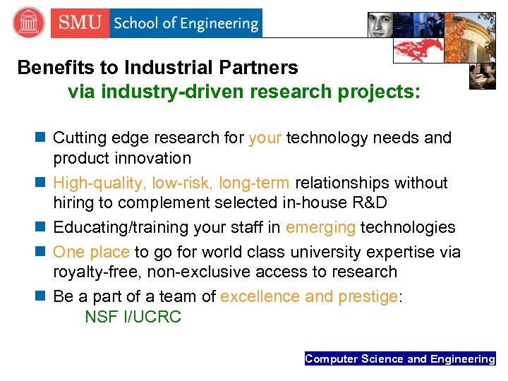 Benefits to Industrial Partners via industry-driven research projects: n Cutting edge research for your