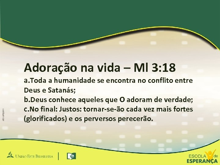 Adoração na vida – Ml 3: 18 a. Toda a humanidade se encontra no