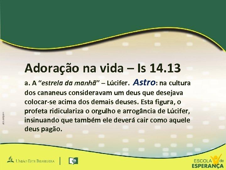 """Adoração na vida – Is 14. 13 a. A """"estrela da manhã"""" – Lúcifer."""