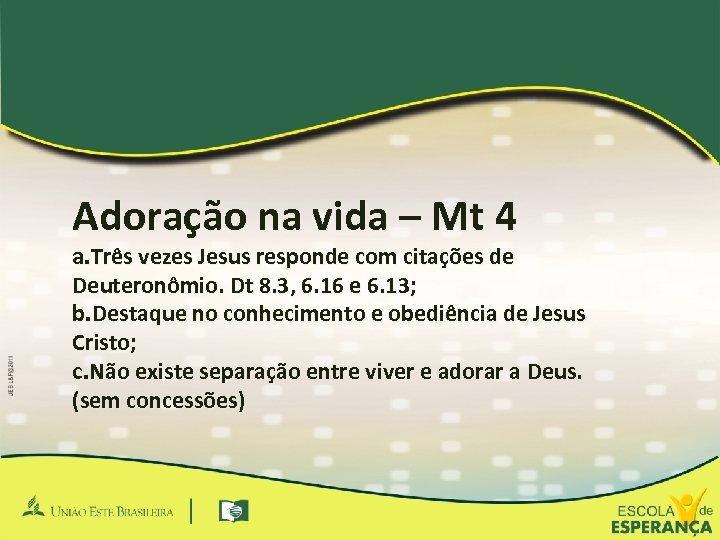 Adoração na vida – Mt 4 a. Três vezes Jesus responde com citações de