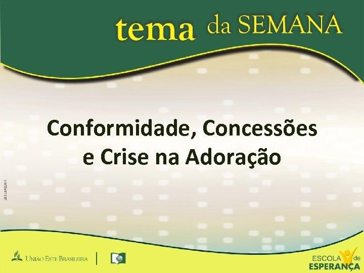 Conformidade, Concessões e Crise na Adoração