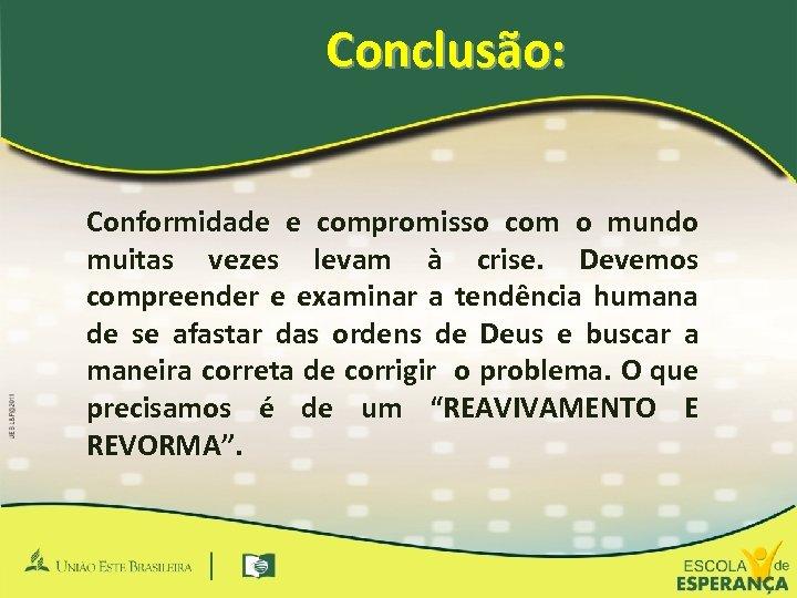 Conclusão: Conformidade e compromisso com o mundo muitas vezes levam à crise. Devemos compreender