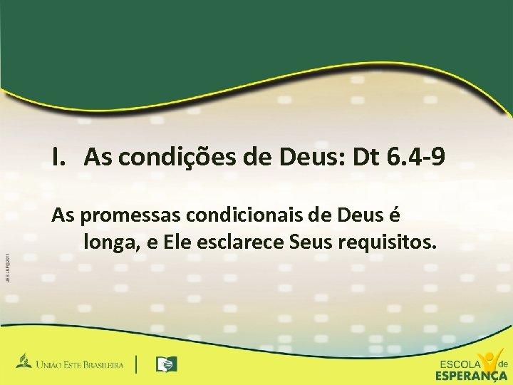 I. As condições de Deus: Dt 6. 4 -9 As promessas condicionais de Deus