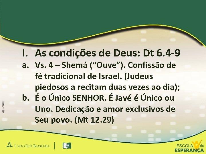 I. As condições de Deus: Dt 6. 4 -9 a. Vs. 4 – Shemá