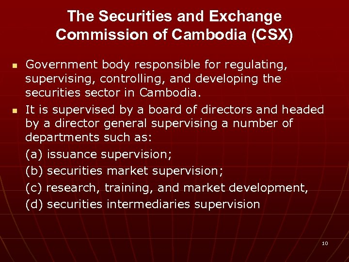 The Securities and Exchange Commission of Cambodia (CSX) n n Government body responsible for