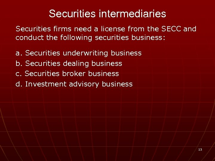 Securities intermediaries Securities firms need a license from the SECC and conduct the following