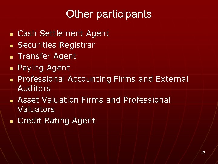 Other participants n n n n Cash Settlement Agent Securities Registrar Transfer Agent Paying