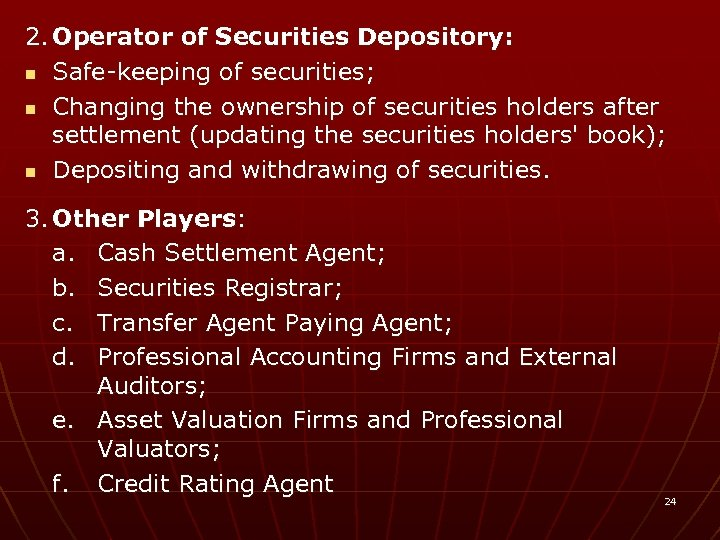 2. Operator of Securities Depository: n Safe-keeping of securities; n Changing the ownership of