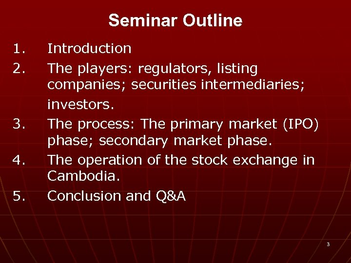 Seminar Outline 1. 2. 3. 4. 5. Introduction The players: regulators, listing companies; securities